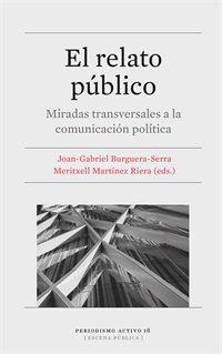 EL RELATO PUBLICO - MIRADAS TRANSVERSALES A LA COMUNICACION POLITICA