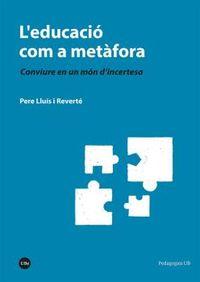 L'EDUCACIO COM A METAFORA - CONVIURE EN UN MON D'INCERTESA
