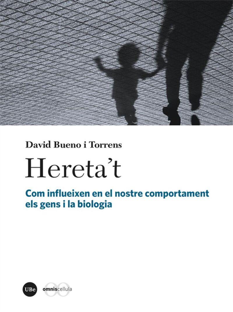 HERETA'T - COM INFLUEIXEN EN EL NOSTRE COMPORTAMENT ELS GENS I LA BIOLOGIA
