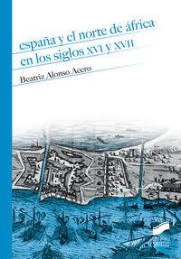 España Y El Norte De Africa En Los Siglos Xvi Y Xvii - Beatriz Alonso