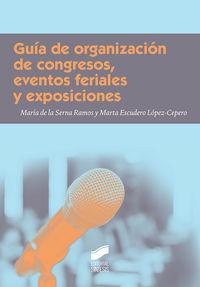 Guia De Organizacion De Congresos, Eventos Feriales Y Exposiciones - Maria De La Serna Ramos / Marta Escudero Lopez-Cepero