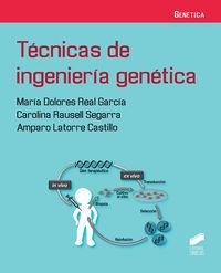 Tecnicas De Ingenieria Genetica - Maria Dolores Real Garcia / Carolina Rausell Segarra / Amparo Latorre Castillo