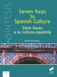 Seven Keys To Spanish Culture = Siete Llaves A La Cultura Española - Derek Brereton