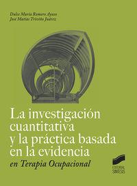 La investigacion cuantitativa y la practica basada en la evidencia en terapia ocupacional - Dulce Maria Romero Ayuso / Jose Matias Triviño Juarez