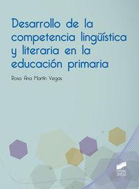 Desarrollo De La Competencia Linguistica Y Literaria En La Educacion Primaria - Rosa Martin Martin Vegas