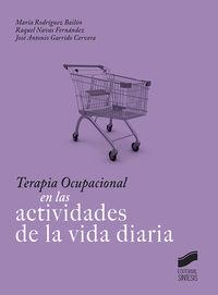 Terapia Ocupacional En Las Actividades De La Vida Diaria - Maria Rodriguez Bailon / Raquel Navas Fernandez / Jose Antonio Garrido Cervera
