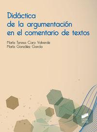 Didactica De La Argumentacion En El Comentario De Textos - Maria Teresa Caro Valverde / Maria Gonzalez Garcia