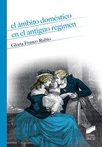 El ambito domestico en el antiguo regimen - Gloria Franco Rubio