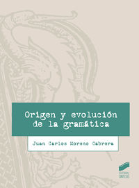 Origen Y Evolucion De La Gramatica - Juan Carlos Moreno Cabrera