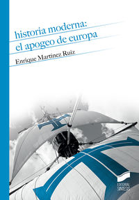 Historia Moderna: El Apogeo De Europa - Enrique Martinez Ruiz