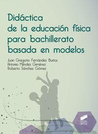 Didactica De La Educacion Fisica Para Bachillerato Basada En Modelos - Juan G. Fernandez Bustos
