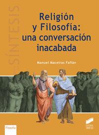 Religion Y Filosofia: Una Conversacion Inacabada - Manuel Maceiras Fafian