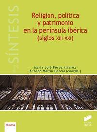 RELIGION, POLITICA Y PATRIMONIO EN LA PENINSULA IBERICA (SIGLOS XIII-XXI)