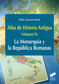 ATLAS DE HISTORIA ANTIGUA IV - LA MONARQUIA Y LA REPUBLICA ROMANAS