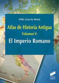 ATLAS DE HISTORIA ANTIGUA V - EL IMPERIO ROMANO