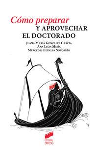 Como Preparar Y Aprovechar El Doctorado - Juan Maria Gonzalez Garcia / Ana Leon Mejia / Mercedes Pelaba Sotorrio