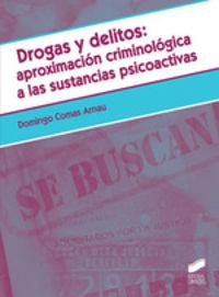 Drogas Y Delitos: Aproximacion Criminologica A Las Sustancias Psicoactivas - Domingo Comas Arnau