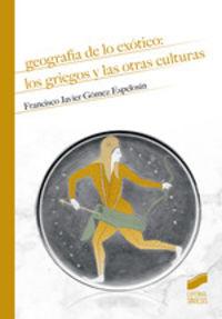 GEOGRAFIA DE LO EXOTICO - LOS GRIEGOS Y LAS OTRAS CULTURAS
