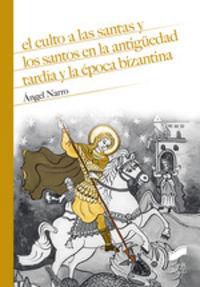 CULTO A LAS SANTAS Y LOS SANTOS EN LA ANTIGUEDAD TARDIA Y LA EPOCA BIZANTINA, EL