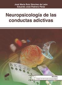 Neuropsicologia De Las Conductas Adictivas - Jose M. Ruiz Sanchez De Leon / Eduardo Jose Pedrero Perez