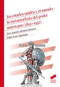 Estados Unidos Y El Mundo, Los: - La Metamorfosis Del Poder Americano (1890-1952) - Jose Antonio Montero Jimenez / Pablo Leon Aguinaga