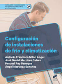 Gm - Configuracion De Instalaciones De Frio Y Climatizacion - Antonio Fco. Milan Angel / Jose Daniel Martinez Calero / [ET AL. ]