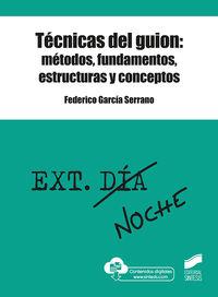 Tecnicas Del Guion: Metodos, Fundamentos, Estructuras Y Conceptos - Federico Garcia Serrano