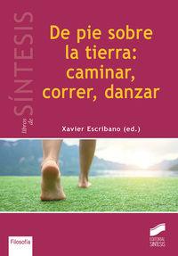De Pie Sobre La Tierra: Caminar, Correr, Danzar - Xavier Escribano