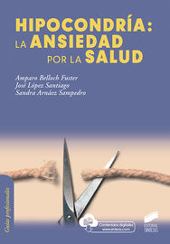 Hipocondria: La Ansiedad Por La Salud - Amparo Belloch Fuster / Jose Lopez Santiago / Sandra Amaez Sampedro