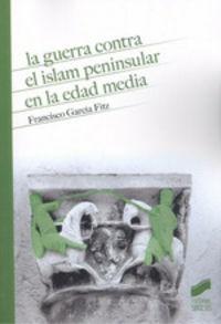 GUERRA CONTRA EL ISLAM PENINSULAR EN LA EDAD MEDIA, LA