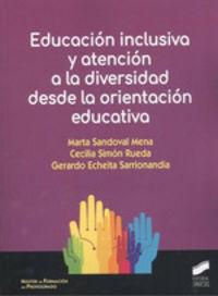 Educacion Inclusiva Y Atencion A La Diversidad Desde La Orientacion Educativa - Marta Sandoval Mena / Cecilia Simon Rueda / Gerardo Echeita Sarrionandia
