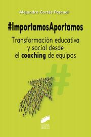 #IMPORTAMOSAPORTAMOS - TRANSFORMACION EDUCATIVA Y SOCIAL DESDE EL COACHING DE EQUIPOS