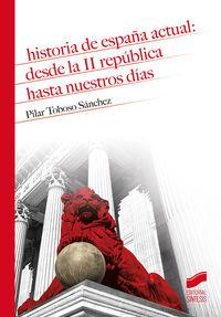 HISTORIA DE ESPAÑA ACTUAL: DESDE LA II REPUBLICA HASTA NUESTROS DIAS
