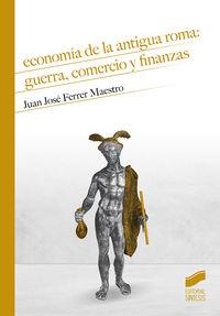 Economia De La Antigua Roma: Guerra, Comercio Y Finanzas - Juan Jose Ferrer Maestro