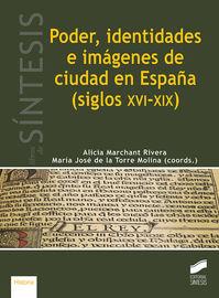 PODER, IDENTIDADES E IMAGENES DE CIUDAD EN ESPAÑA (SIGLOS XVI-XIX)