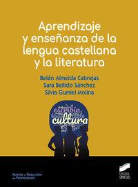 Aprendizaje Y Enseñanza De La Lengua Castellana Y La Literatura - Belen Almeida Cabrejas / Silvia Gumiel Molina / Sara Sanchez Bellido