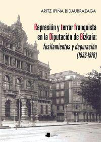 Represion Y Terror Franquista En La Diputacion De Bizkaia - Fusilamientos Y Depuracion (1936-1976) - Aritz Ipiña Bidaurrazaga