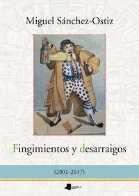Fingimientos Y Desarraigos (2001-2017) - Miguel Sanchez-Ostiz
