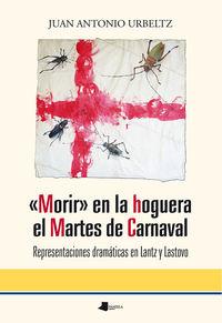 """""""morir"""" En La Hoguera El Martes De Carnaval - Representaciones Dramaticas En Lantz Y Lastovo - Juan Antonio Urbeltz Navarro"""