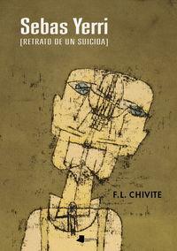 Sebas Yerri [retrato De Un Suicida] - F. L. Chivite