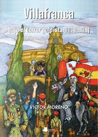 Villafranca - Bajo El Terror Golpista (1936-1939) - Victor Moreno Bayona