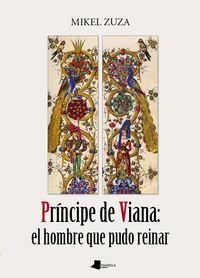 Principe De Viana - El Hombre Que Pudo Reinar - Mikel Zuza Viniegra