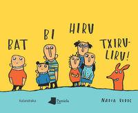 Bat, Bi, Hiru, Txiru-Liru! - Nadia Budde (il. ) / Xose Ballesteros (ed. )