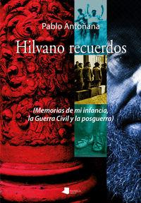 Hilvano Recuerdos - (memorias De Mi Infancia, La Guerra Civil Y La Posguerra) - Pablo Antoñana