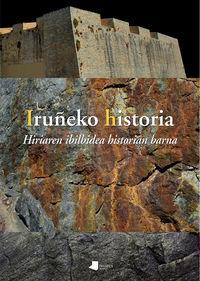 IRUÑEKO HISTORIA - HIRIAREN IBILBIDEA HISTORIAN BARNA