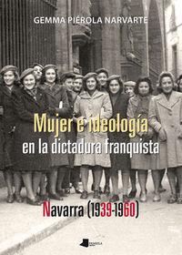 Mujer E Ideologia En La Dictadura Franquista Navarra (1939-1960) - Gemma Pierola Narvarte