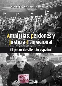 Amnistias, Perdones Y Justicia Transicional - El Pacto De Silencio Español - Roldan Jimeno Aranguren