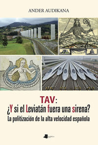 Tav: ¿y Si El Leviatan Fuera Una Sirena? - La Politizacion De La Alta Velocidad Española - Ander Audikana Arriola