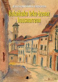 Bakaikuko Leku-Izenez Hausnarrean - Jesus Ondarra Erdozia