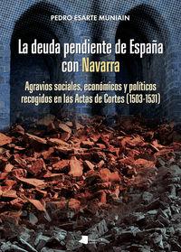 Deuda Pendiente De España Con Navarra, La - Agravios Sociales, Economicos Y Politicos Recogidos En Las Actas De Cortes (1503-1531) - Pedro Esarte Muniain